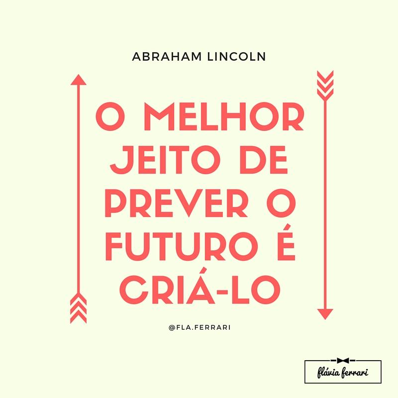 O MELHOR JEITO DE PREVER O FUTURO É CRIÁ-LO