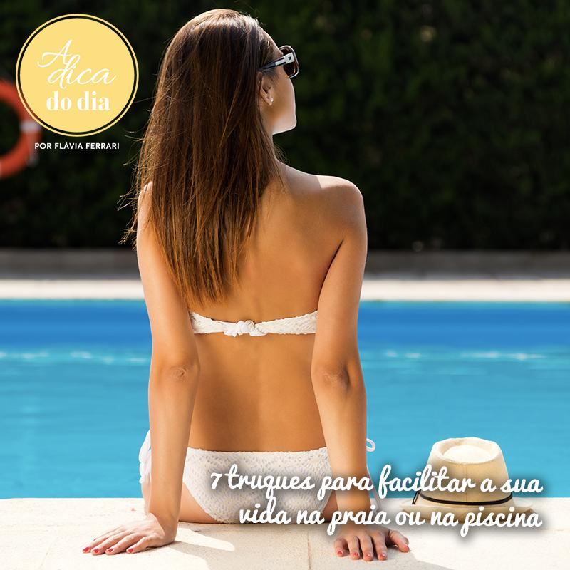Confira 7 dicas que deixarão sua ida à praia ou à piscina muito mais prática!