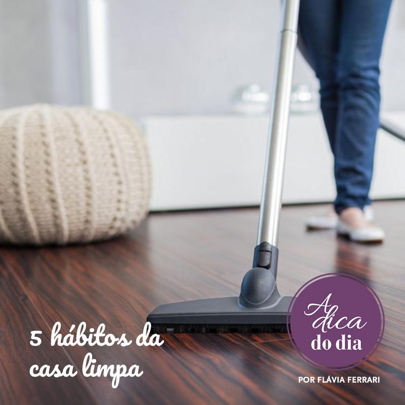 5 hábitos da casa limpa Flávia Ferrari