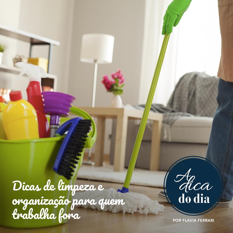 Dicas de limpeza e organização para quem trabalha fora Flávia Ferrari