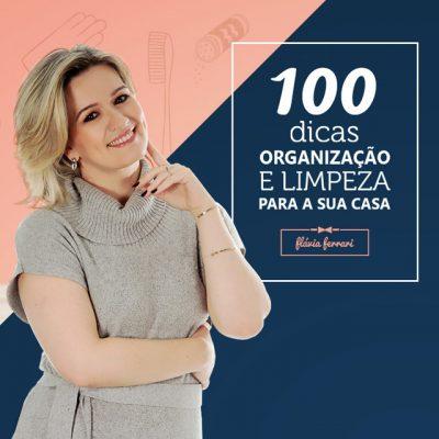 100 DICAS DE ORGANIZAÇÃO E LIMPEZA PARA SUA CASA