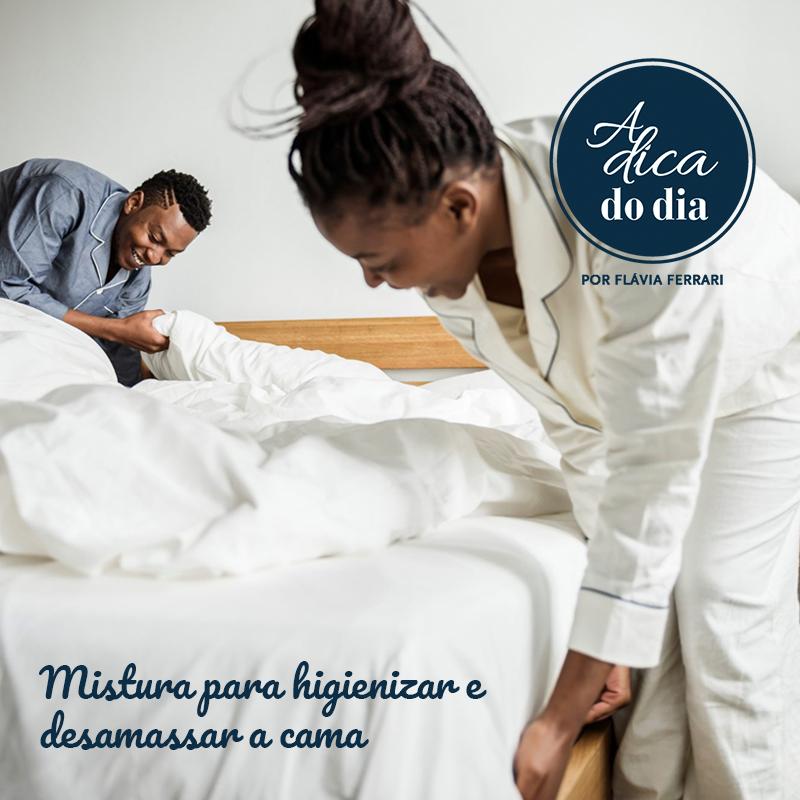Como higienizar e desamassar a cama A Dica do Dia Flávia Ferrari