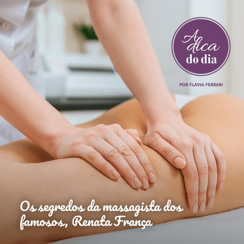 Segredos da massagista dos famosos Renata França A Dica do Dia Flávia Ferrari