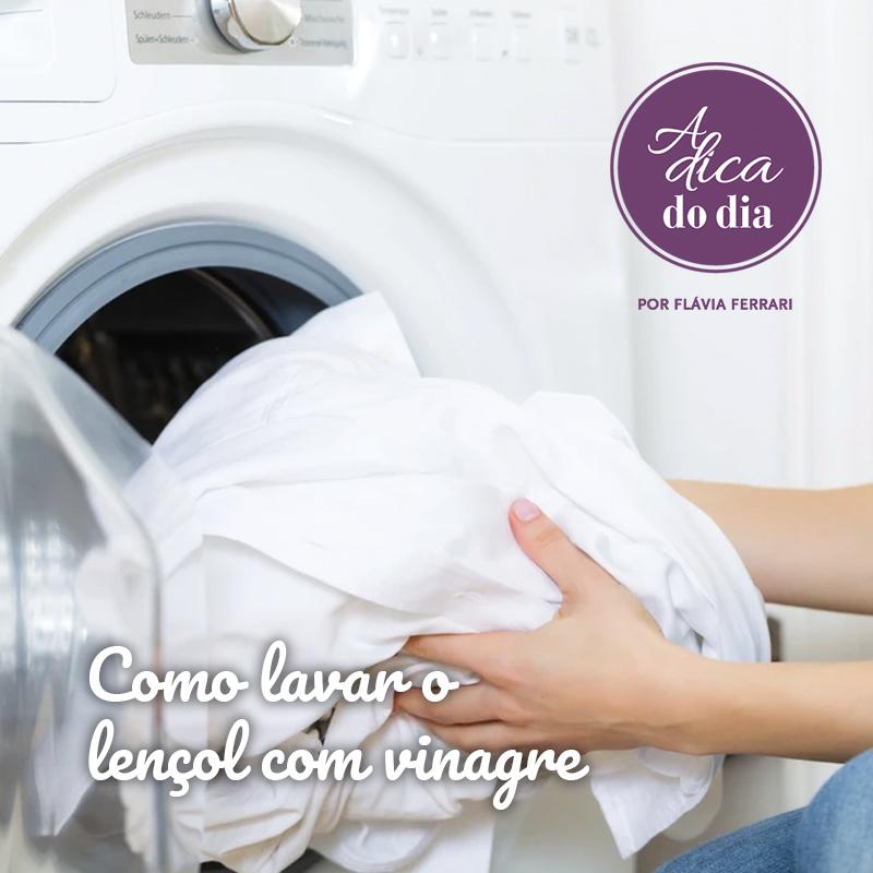 Lavar o lençol com vinagre Flávia Ferrari A Dica do Dia