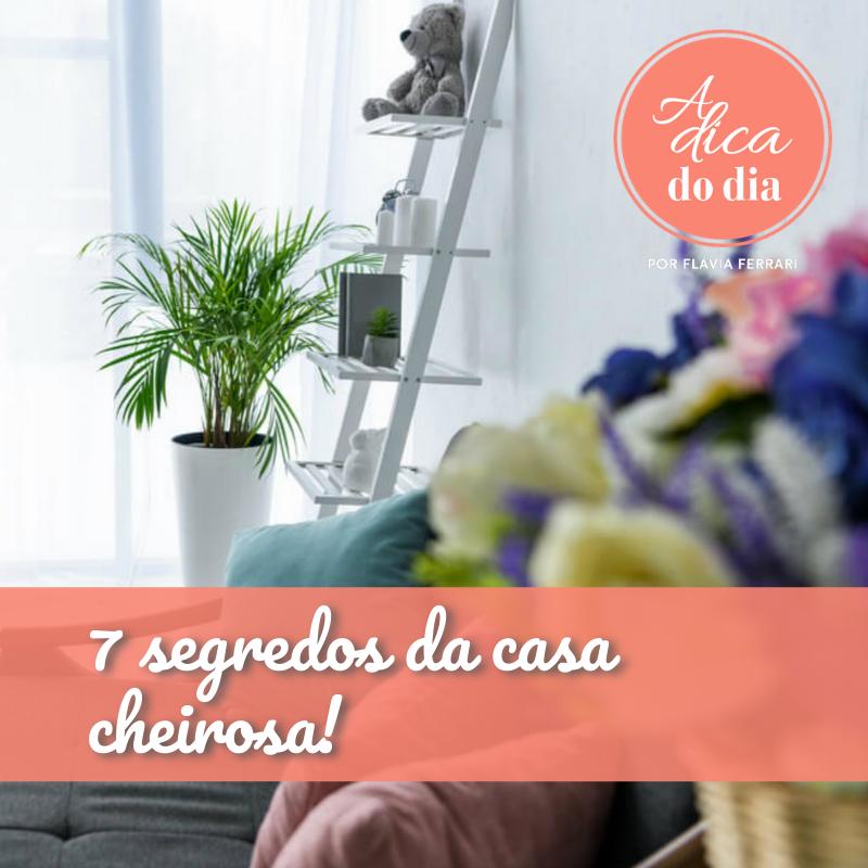 7 segredos da casa cheirosa